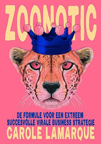 Zoonotic: De formule voor een extreem succesvolle virale businessstrategie (Dutch Edition)