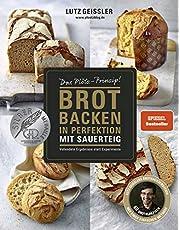 Brot backen in Perfektion mit Sauerteig - Das Plötz-Prinzip! - Vollendete Ergebnisse statt Experimente - 60 Brotklassiker - Baguette, Dinkelbrot, ... Brotbacksensation mit einer einfachen Methode