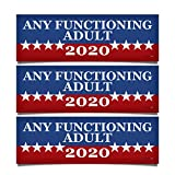 3 PACK! Any Functioning Adult 2020 Funny Bumper Sticker 3' x 9' Car Truck Vinyl Decal Political Presidential Election Made In USA
