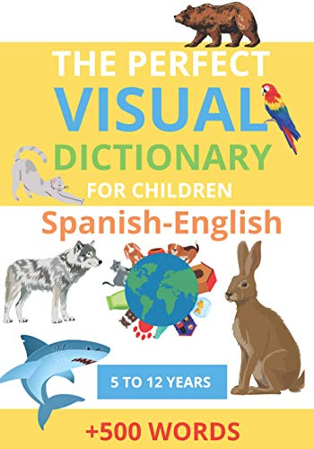 The Perfect Visual Dictionary For Children: Bilingual Picture Dictionary English-Spanish For Children, +500 Word Grades 1-5