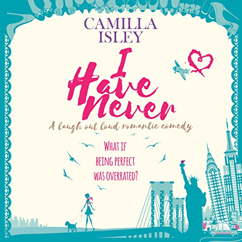 I Have Never: A Laugh Out Loud Romantic Comedy: First Comes Love, Book 2