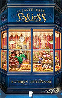 La pastelería Bliss (Trilogía Bliss 1): TRILOGIA BLISS (Spanish Edition) by [Kathryn Littlewood]