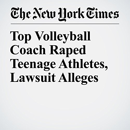 Top Volleyball Coach Raped Teenage Athletes, Lawsuit Alleges copertina