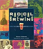 Mosher, R: Radical Brewing: Tales and World-Altering Meditations in a Glass