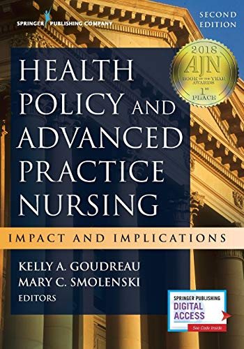 Compare Textbook Prices for Health Policy and Advanced Practice Nursing: Impact and Implications 2 Edition ISBN 9780826169440 by Goudreau PhD  RN  ACNS-BC  FAAN, Kelly A.,Smolenski EdD  MS  FNP  FAANP, Mary C.