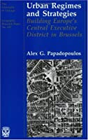 Urban Regimes and Strategies: Building Europe's Central Executive District in Brussels (University of Chicago Geography Research Papers)