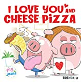 I Love You and Cheese Pizza: A story about the meaning of love (Pig In...