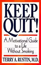 Keep Quit! - A Motivational Guide to a Life Without Smoking: Quit & Stay Quit Nicotine Cessation Program