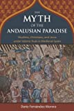 The Myth of the Andalusian Paradise: Muslims, Christians, and Jews under Islamic Rule in Medieval Spain