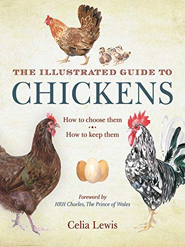 The Illustrated Guide to Chickens: How to Choose Them, How to Keep Them by [Celia Lewis, Prince of Wales HRH The Prince Charles]