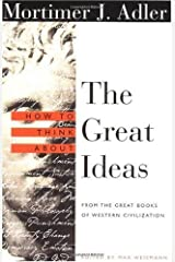 How to Think About the Great Ideas: From the Great Books of Western Civilization Kindle Edition