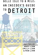 Belle Isle to 8 Mile An Insider's Guide to Detroit