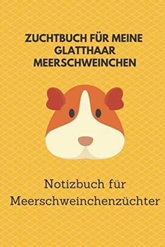 Zuchtbuch für meine Glatthaar Meerschweinchen: 6x9 Notizbuch für über 50 Eintragungen, alle Nachwüchse und Kreuzungen im Blick, ideales Buch für Meerschweinchenzüchter, auch als Geschenk geeignet