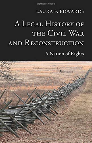 Compare Textbook Prices for A Legal History of the Civil War and Reconstruction: A Nation of Rights New Histories of American Law 1st Edition ISBN 9781107401341 by Edwards, Laura F.