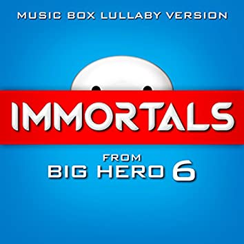 """Immortals (From """"Big Hero 6"""") [Music Box Lullaby Version]"""