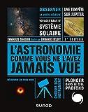 L'Astronomie comme vous ne l'avez jamais vue - 2e éd.