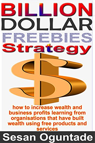 Book: Billion-Dollar Freebies Strategy...Unique and Efficient Small Business Marketing Fundamentals to Grow Your Business by Sesan Oguntade