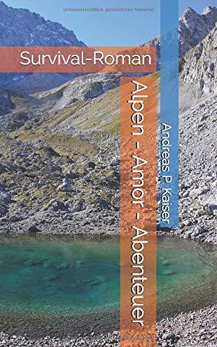 Alpen - Amor - Abenteuer: Survival-Roman (ÜberLEBEN 4.0, Band 1)