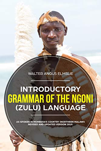 Introductory Grammar of the Ngoni (Zulu) Language: As Spoken in Mombera's Country (Northern Malawi) (English Edition)