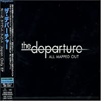 All Mapped Out (Bonus Track) [Japanese Import] by The Departure (2008-01-13)
