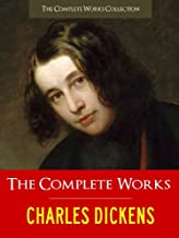 CHARLES DICKENS   THE COMPLETE WORKS [Special Illustrated Edition] All the Major Works of Charles Dickens in a Single Volume (Illustrated) (The Complete Works of Charles Dickens Book 1)