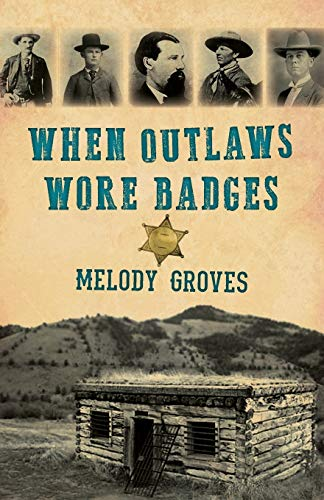 Compare Textbook Prices for When Outlaws Wore Badges  ISBN 9781493048038 by Groves, Melody