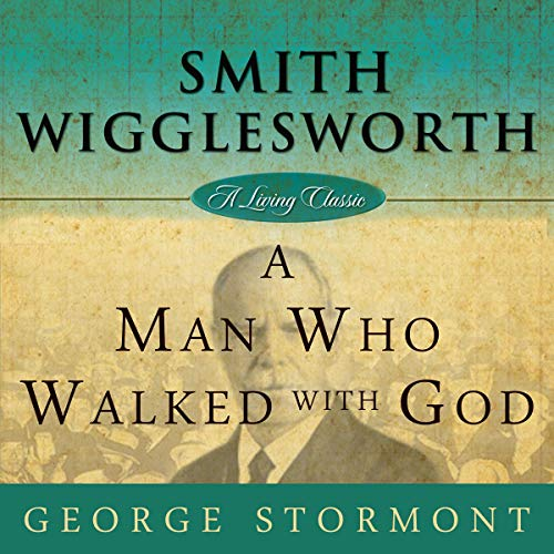 Smith Wigglesworth: A Man Who Walked with God audiobook cover art