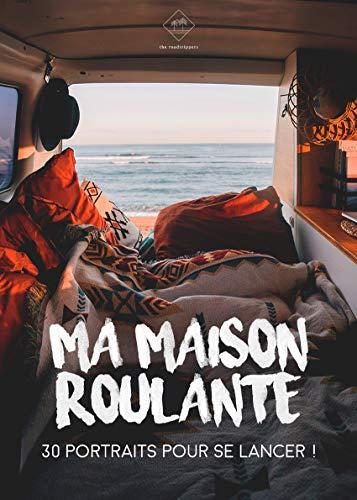 Ma Maison Roulante - Edition The Roadtrippers - 30 Portraits de personnes vivant ou voyageant en véhicule aménagé