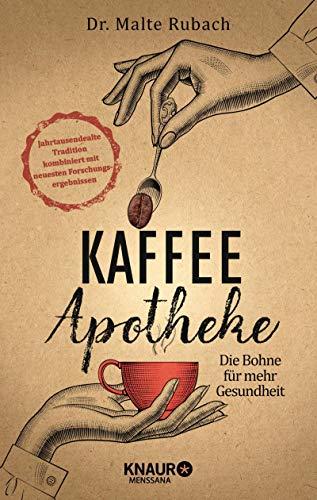 Kaffee-Apotheke: Die Bohne für mehr Gesundheit (Natürlich heilen mit Hausmitteln)