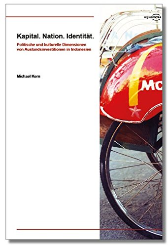 Kapital. Nation. Identität.: Politische und kulturelle Dimensionen von Auslandsinvestitionen in Indonesien