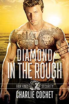 Diamond in the Rough: Four Kings Security Book Four by [Charlie Cochet]