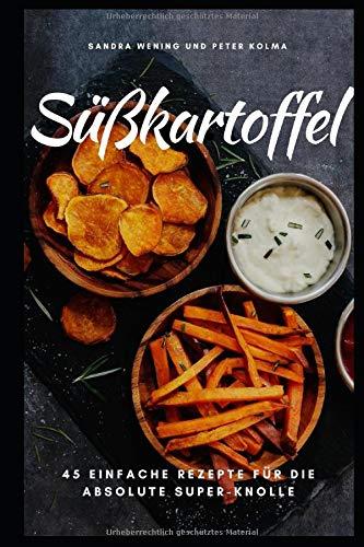Süßkartoffel: 45 einfache Rezepte für die absolute Super-Knolle