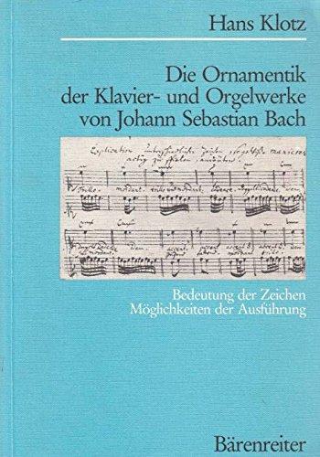 Die Ornamentik der Klavier- und Orgelwerke von Johann Sebastian Bach: Bedeutung der Zeichen /Möglichkeiten der Ausführung