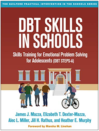Download DBT Skills in Schools: Skills Training for Emotional Problem Solving for Adolescents (DBT Steps-A) (The Guilford Practical Intervention in the Schools) 1462525598