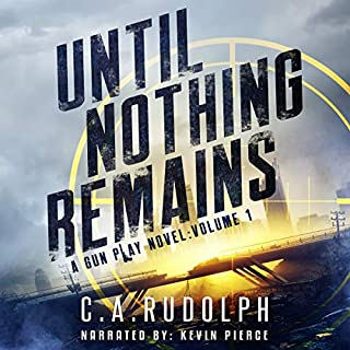 Until Nothing Remains     A Gun Play Novel, Volume 1              By:                                                                                                                                 C.A. Rudolph                               Narrated by:                                                                                                                                 Kevin Pierce                      Length: 6 hrs and 52 mins     123 ratings     Overall 4.7