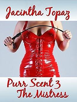 Purr Scent III: The Mistress: Purr Billionaire BDSM MFF Menage Erotic Romance (Purr Billionaire BDSM Trio Book 3) by [Jacintha Topaz]