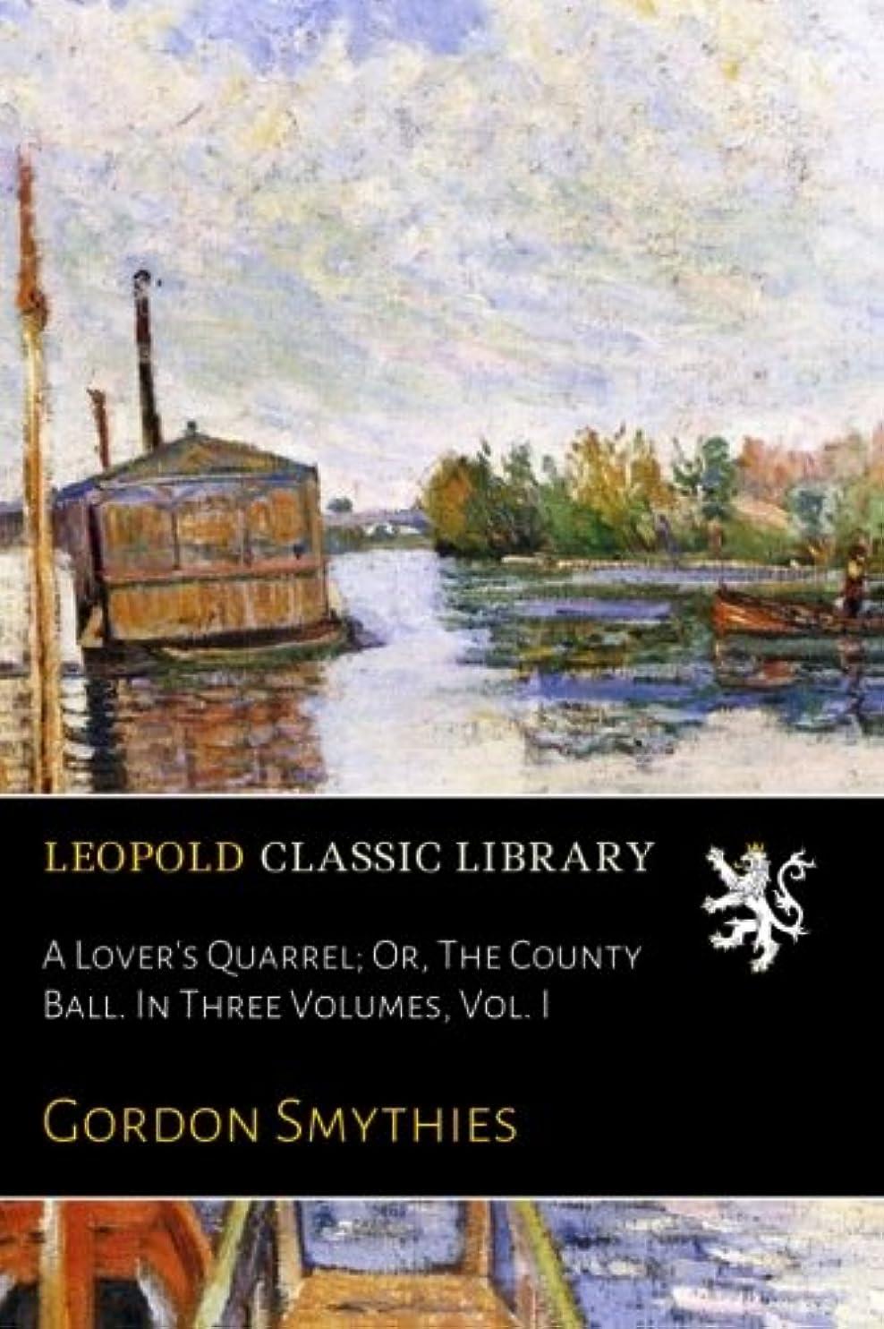 閲覧する追加戻すA Lover's Quarrel; Or, The County Ball. In Three Volumes, Vol. I