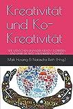 Ko-Kreativität: WIE MENSCHEN EINANDER KREATIV INSPIRIEREN UND DABEI DIE WELT VERÄNDEREN KÖNNEN