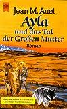 Ayla und das Tal der Großen Mutter (Kinder Der Erde / Earth's Children, Band 4) - Jean M. Auel