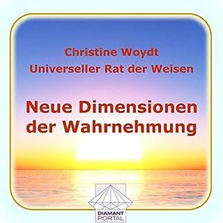 Neue Dimensionen der Wahrnehmung. Universeller Rat der Weisen                   Autor:                                                                                                                                 Christine Woydt                               Sprecher:                                                                                                                                 Christine Woydt                      Spieldauer: 3 Std. und 27 Min.     3 Bewertungen     Gesamt 2,7