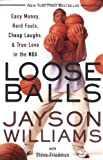 Loose Balls: Easy Money, Hard Fouls, Cheap Laughs, and True Love in the NBA - Jayson Williams