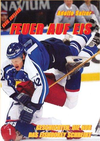 Feuer auf Eis. Geschichten, die nur das Eishockey schreibt