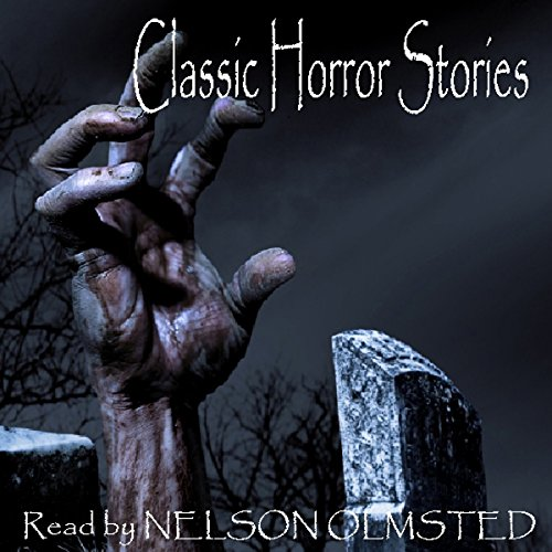 Classic Horror Stories                   By:                                                                                                                                 Saland Publishing                               Narrated by:                                                                                                                                 Nelson Olmsted                      Length: 1 hr and 7 mins     10 ratings     Overall 3.7