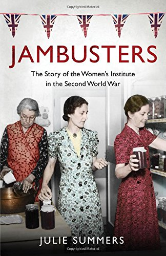 Jambusters: The story of the Women's Institute in the Second World War