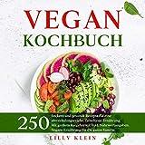 VEGAN KOCHBUCH: 250 leckere und gesunde Rezepte für eine abwechslungsreiche, fleischlose...