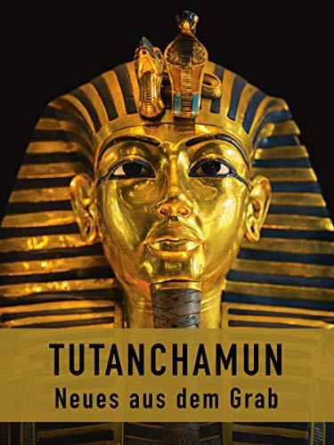 Tutanchamun - Neues aus dem Grab