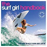 The Surf Girl Handbook: Everything You Need To Know About Surfing by Louise Searle (2016-08-01)
