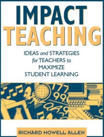 Impact Teaching: Ideas and Strategies for Teachers to Maximize Student Learning