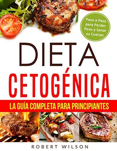 Dieta Cetogénica: La Guía Completa para Principiantes: Paso a Paso para Perder...