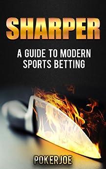 Sharper: A Guide to Modern Sports Betting by [True Pokerjoe]